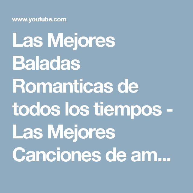 Las Mejores Baladas Romanticas de todos los tiempos - Las Mejores Canciones de amor en español - YouTube