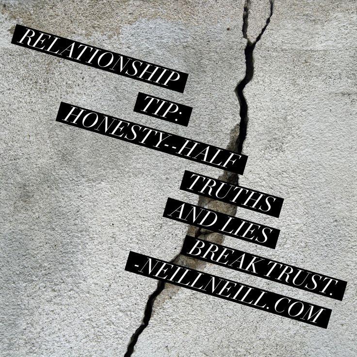 Relationship Tip:  Honesty--Half Truths and Lies Break Trust.  NeillNeill.com