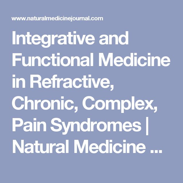 Integrative and Functional Medicine in Refractive, Chronic, Complex, Pain Syndromes | Natural Medicine Journal
