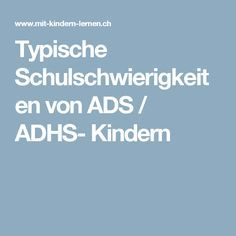 Typische Schulschwierigkeiten von ADS / ADHS- Kindern