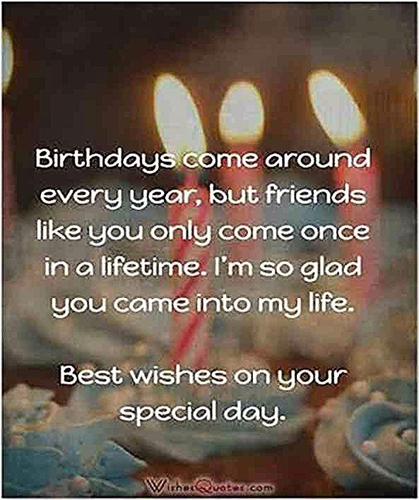 Birthdays Come Around Every Year But Friends Like You Only Come Once In A Lifetime I M So Happy Birthday Quotes Funny Happy Birthday Quotes Birthday Quotes