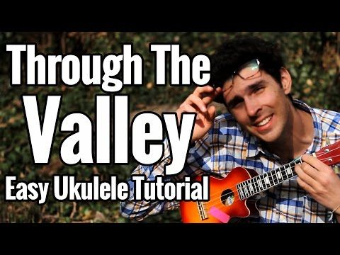 Shawn James - Through The Valley - Easy Ukulele Tutorial With Play Along - YouTube