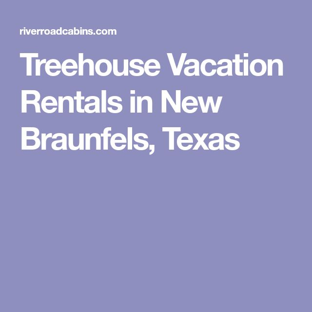Treehouse Vacation Rentals in New Braunfels, Texas
