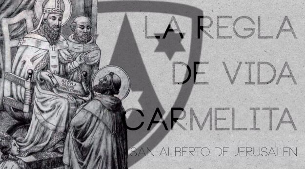 Regla de los Hermanos de la Bienaventurada Virgen María del Monte Carmelo, escrita por San Alberto, Patriarca de Jerusalén.
