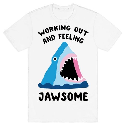 Working Out And Feeling Jawsome - Show off your love of working out AND your love of sharks with this ocean lover's, shark pun, fitness humor shirt! Now get to the gym and CRUSH that workout with your powerful shark teeth!