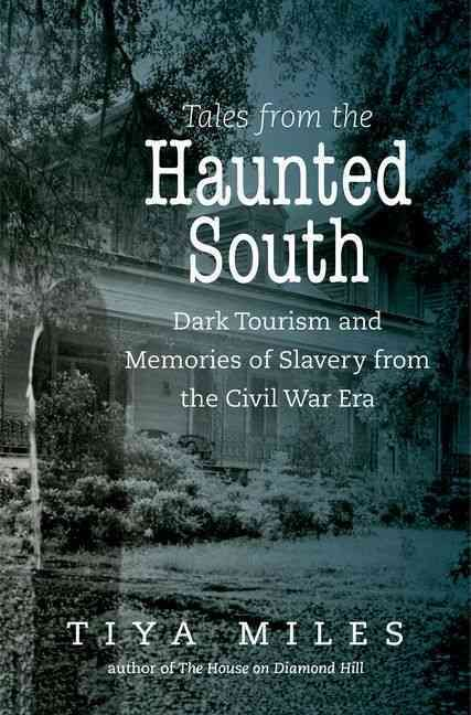 Tales from the Haunted South: Dark Tourism and Memories of Slavery from the Civil War Era