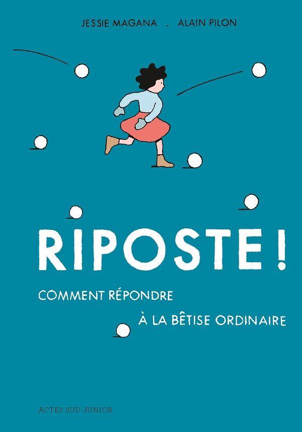 Riposte ! Comment répondre à la bêtise ordinaire, de Jessie Magana et Alain Pilon,  Actes Sud Junior
