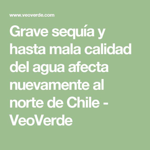 Grave sequía y hasta mala calidad del agua afecta nuevamente al norte de Chile - VeoVerde