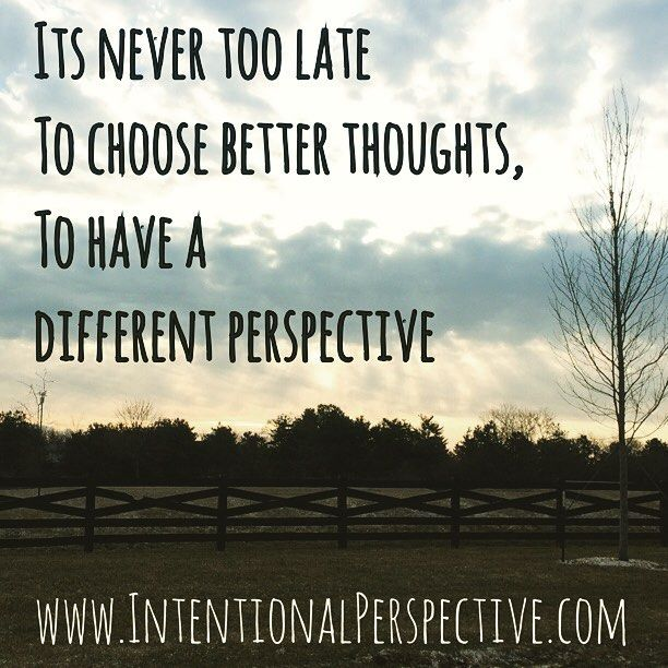 #choose a better thought an #intentionalperspective #love your day #smile more #mindset #success #mindfulness #mindbodysoul #loa #dream #believe #achieve #business #entrepreneur #mompreneur #intentionalparenting #beautiful #picoftheday #enjoythejourney ;http://ift.tt/1TOlI2B