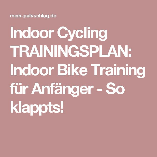 Indoor Cycling TRAININGSPLAN: Indoor Bike Training für Anfänger - So klappts!