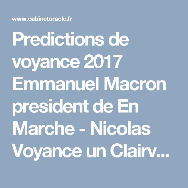 Predictions de voyance 2017 Emmanuel Macron president de En Marche   - Nicolas Voyance un Clairvoyant, Voyant et Radiesthésiste sérieux pour Voyance par téléphone - Élu Guide de la Voyance 2016