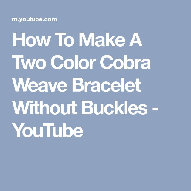 How To Make A Two Color Cobra Weave Bracelet Without Buckles - YouTube
