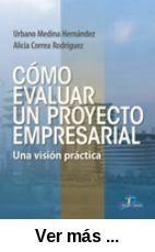 Cómo evaluar un proyecto empresarial : una visión práctica / Urbano Medina, Alicia Correa Rodríguez. - Madrid : Díaz de Santos, cop. 2009