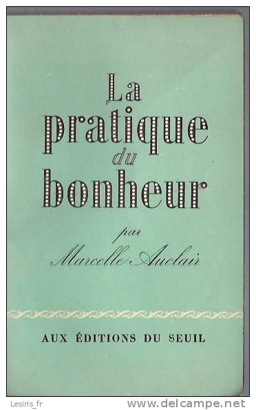 LA PRATIQUE DU BONHEUR - MARCELLE AUCLAIR - EDITIONS DU SEUIL - 1956 - Delcampe.net