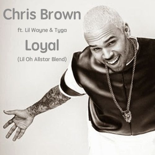 Chris Brown - Loyal (Lil Oh Allstar Blend) by Dj Little Oh on SoundCloud