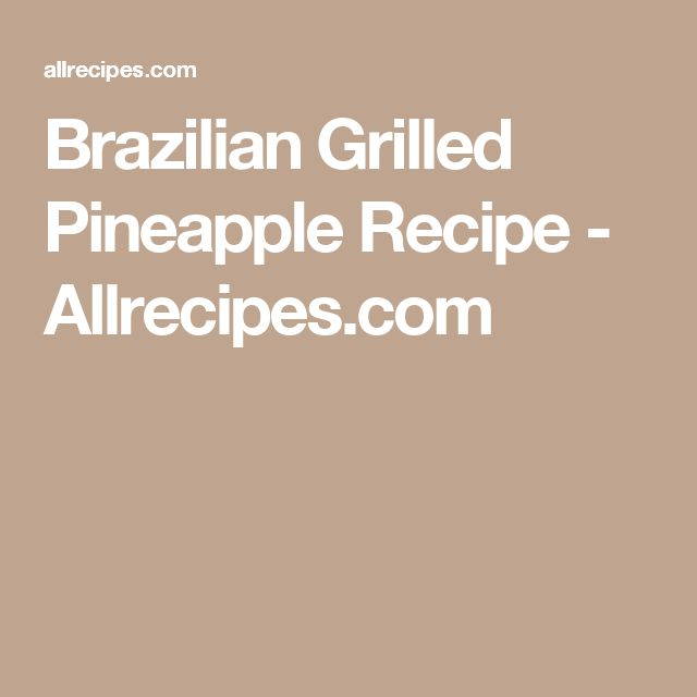 Brazilian Grilled Pineapple Recipe - Allrecipes.com
