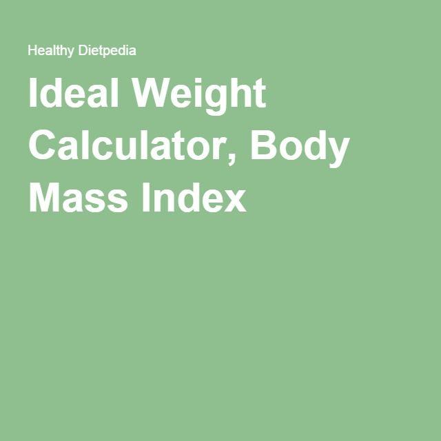 Ideal Weight Calculator, Body Mass Index