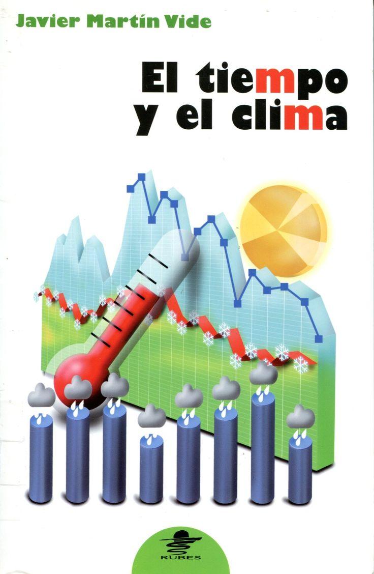 El tiempo y el clima / Javier Martín Vide. - 1ª ed. - Barcelona : Rubes, 2003