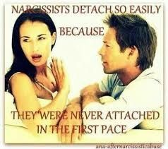 Narcissists detach so easily because they were never attached in the first place.
