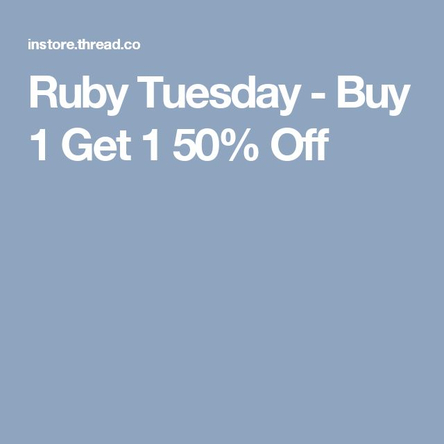 Ruby Tuesday Coupons - December ; Buy 1 Get 1 Free at Ruby Tuesday. Get Coupon Terms & Conditions. Discount: If you're hosting a big event, such as a baby shower or office meeting, consider asking Ruby Tuesday to cater. You'll have one less thing to worry about, and your guests will love the food you've arranged for them.