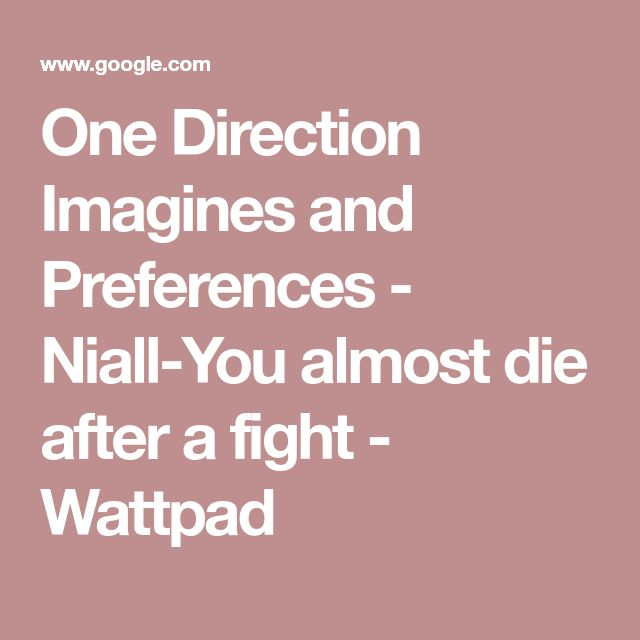 One Direction Imagines and Preferences - Niall-You almost die after