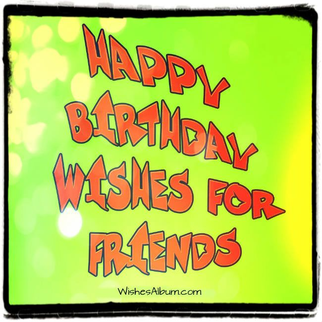 Happy Birthday Wishes For Friends! #birthdaywishes