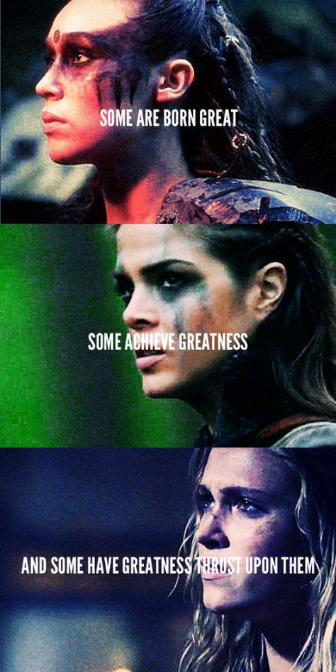 In my stars I am above thee, but be not afraid of greatness || The 100 || Lexa, Octavia Blake and Clarke Griffin || tumblr - trigedakru || Alycia Debnam-Carey, Marie Avgeropoulos, Eliza Jane Taylor