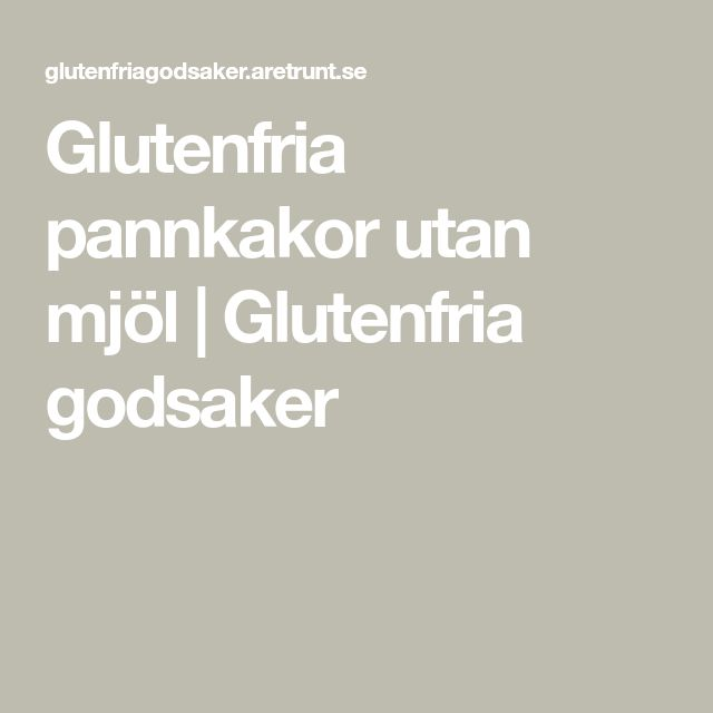 Glutenfria pannkakor utan mjöl | Glutenfria godsaker
