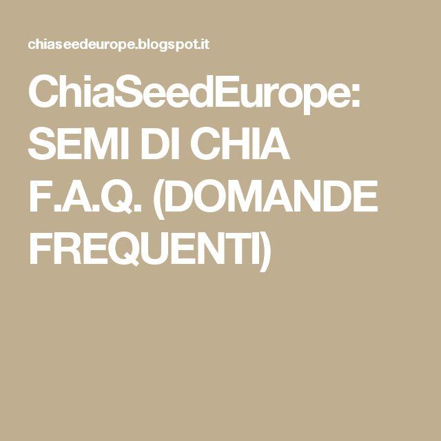 ChiaSeedEurope: SEMI DI CHIA F.A.Q. (DOMANDE FREQUENTI)