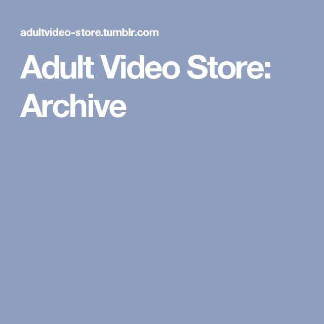 Adult Video Store: Archive