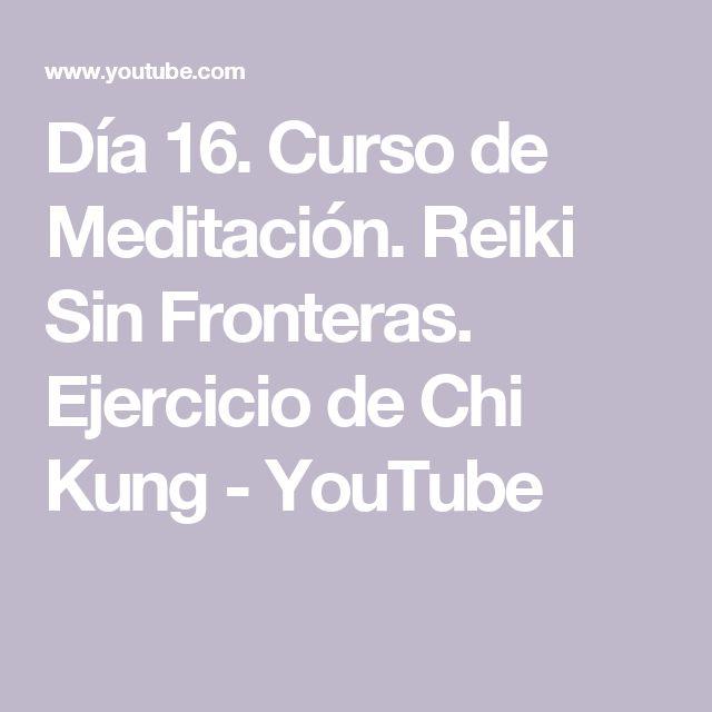 Día 16. Curso de Meditación. Reiki Sin Fronteras. Ejercicio de Chi Kung - YouTube
