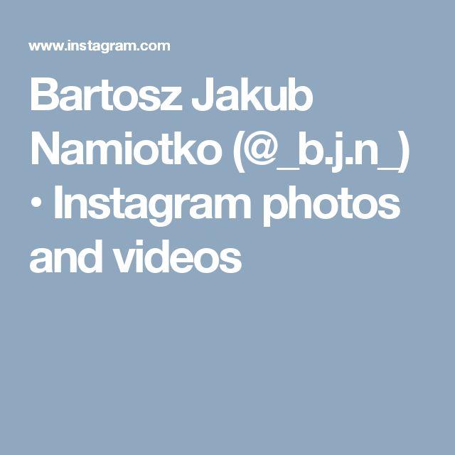 Bartosz Jakub Namiotko (@_b.j.n_) • Instagram photos and videos