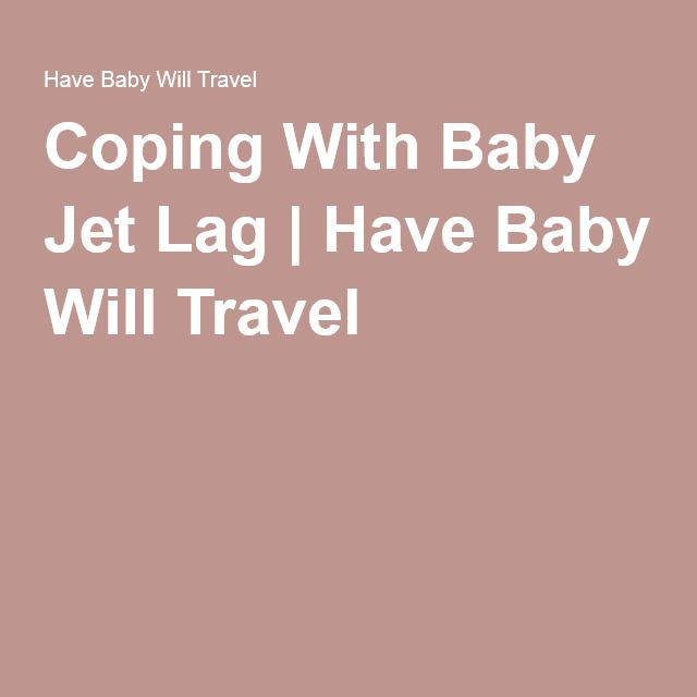 Coping With Baby Jet Lag | Have Baby Will Travel