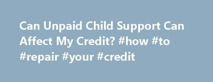 Can Unpaid Child Support Can Affect My Credit? #how #to #repair #your #credit http://credits.remmont.com/can-unpaid-child-support-can-affect-my-credit-how-to-repair-your-credit/  #my credit report.com # Locate a Local Family Lawyer Most Common Family Law Issues: Adoptions Guardianship Child Custody and Visitation Paternity Child Support Separations Divorce Spousal Support or Alimony Can Unpaid Child Support Can Affect My Credit? Most state Department…  Read moreThe post Can Unpaid Child…