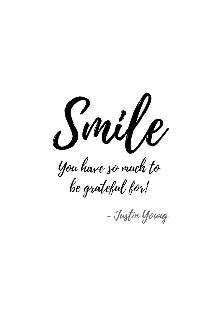 Smile ~ You have so much to be grateful for ~ quotes by Justin Young