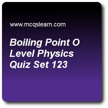 Boiling Point O Level Physics Quizzes: O level physics Quiz 123 Questions and Answers - Practice physics quizzes based questions and answers to study boiling point: o level physics quiz with answers. Practice MCQs to test learning on boiling point: o level physics, measuring temperature, physics of light, work in physics, latent heat quizzes. Online boiling point: o level physics worksheets has study guide as boiling point of alcohol is, answer key with answers as 79 °c, 89 °c, 99 °c and ..