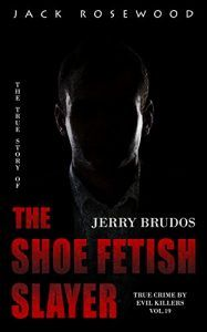Jerry Brudos: The True Story of The Shoe Fetish Slayer: Historical Serial Killers and Murderers (True Crime by Evil Killers Book 19) - Emerald Book Reviews