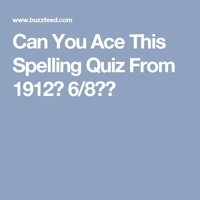 Can You Ace This Spelling Quiz From 1912? 6/8👏🏼