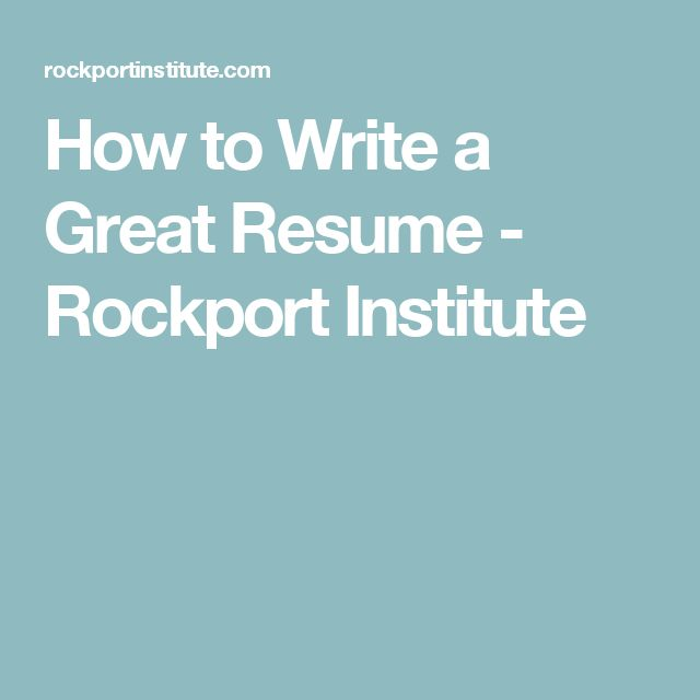 How to Write a Great Resume - Rockport Institute