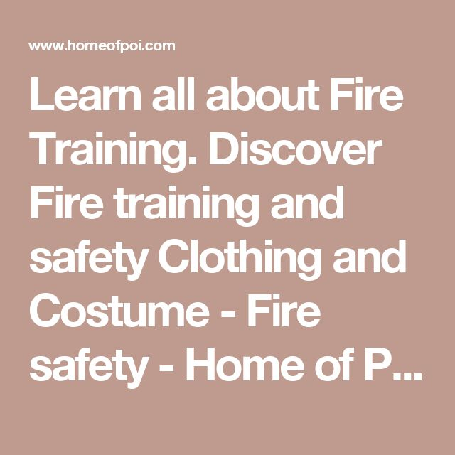 Learn all about Fire Training. Discover Fire training and safety Clothing and Costume - Fire safety - Home of Poi