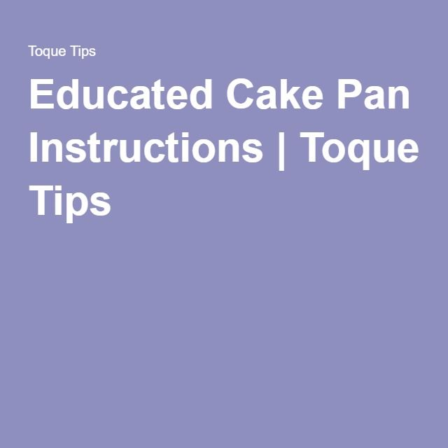 Educated Cake Pan Instructions   Toque Tips