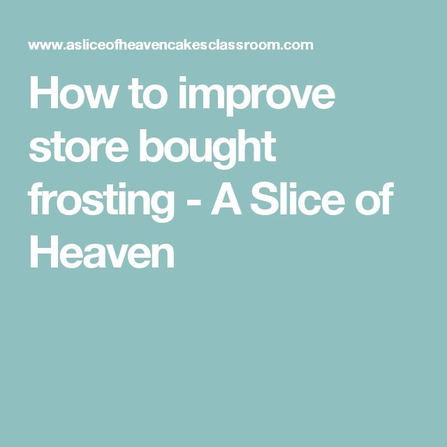 How to improve store bought frosting - A Slice of Heaven