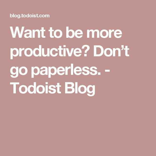 Want to be more productive? Don't go paperless. - Todoist Blog