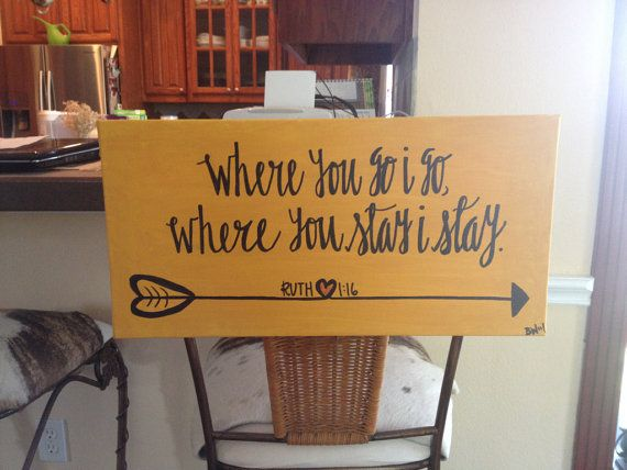 Ruth 116 on Canvas by Biblebyhand on Etsy, $33.00///. My absolute motto for me concerning B.  Where he goes I will go and where he stays I will stay.  PERIOD!!!