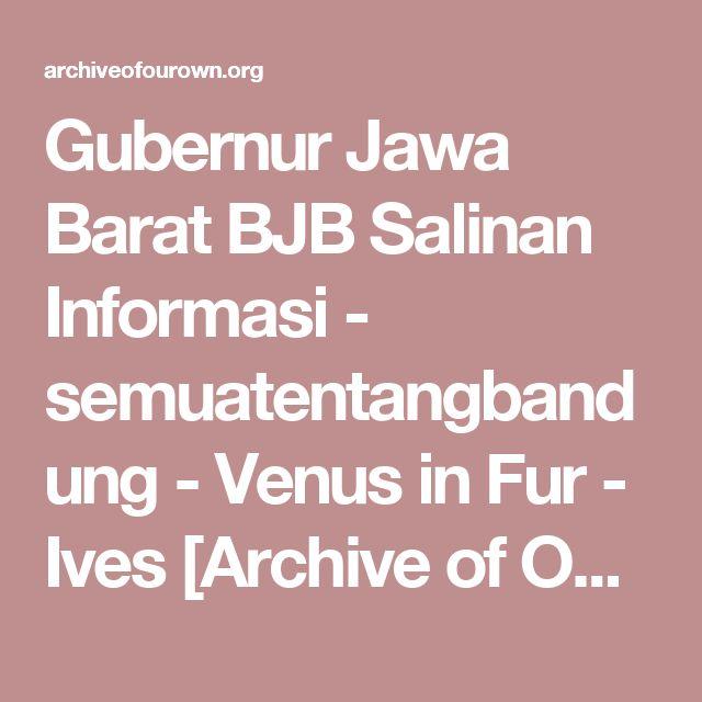 Gubernur Jawa Barat BJB Salinan Informasi - semuatentangbandung - Venus in Fur - Ives [Archive of Our Own]
