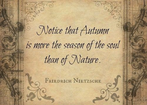 Autumn is more the season of the soul than of nature.
