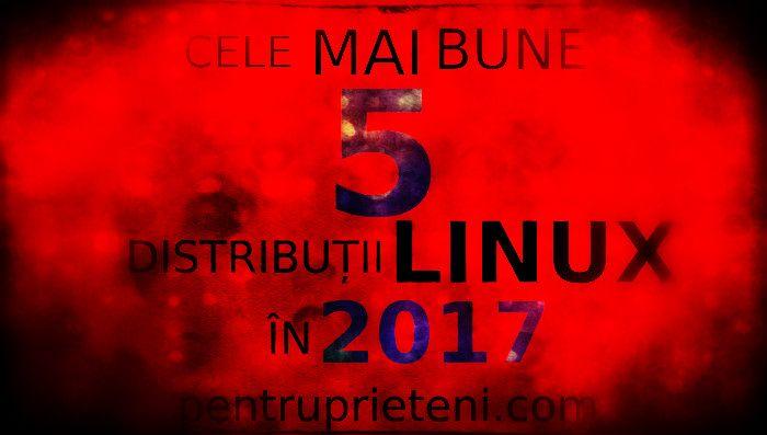Cele mai bune 5 distribuții Linux în 2017 | Pentru Prieteni