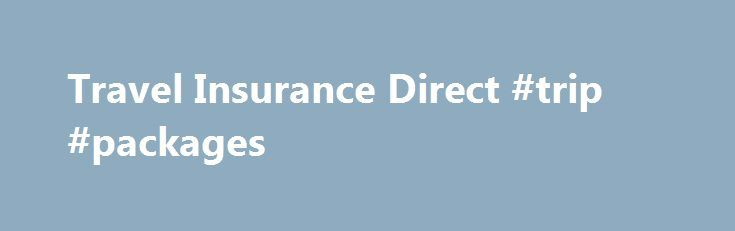 Travel Insurance Direct #trip #packages http://travel.remmont.com/travel-insurance-direct-trip-packages/  #travel direct # Travel Insurance Direct Purchasing your travel insurance direct from the travel insurer will save you up to 66% on a policy purchased from a travel agent even if the agent is offering a special promotion. It s easy to confirm this. Simply get a quote from the travel agent before purchase then […]The post Travel Insurance Direct #trip #packages appeared first on Travel.