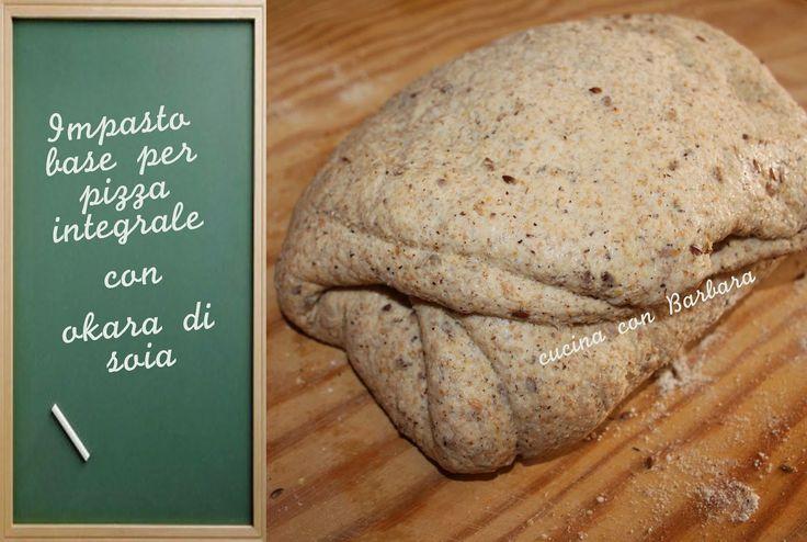 Cucina con Barbara: Impasto base per pizza integrale con okara di soia...