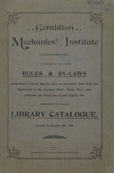 Geraldton Mechanics' Institute Rules & by-laws 1910.  http://encore.slwa.wa.gov.au/iii/encore/record/C__Rb1283564__So00012__Orightresult__U__X3?lang=eng&suite=def